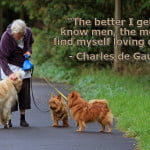"Dog quotes charles de gaulle ""The better I get to know men, the more I find myself loving dogs."" Old lady w/ dogs pic"