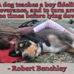 """""""A dog teaches a boy fidelity, perseverance, and to turn around three times before lying down."""" - Robert Benchley dog and boy laying down"""