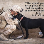 """M.K. Clinton quotes dog quotes """"The world would be a nicer place if everyone had the ability to love as unconditionally as a dog."""" soldier w/ dog pic"""